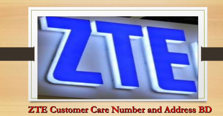 ZTE Customer Care Number and Address, Bangladesh