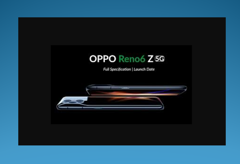 Oppo Reno6 Z 2021: Release Date, Price, Specs, Feature, review, Design, Specification